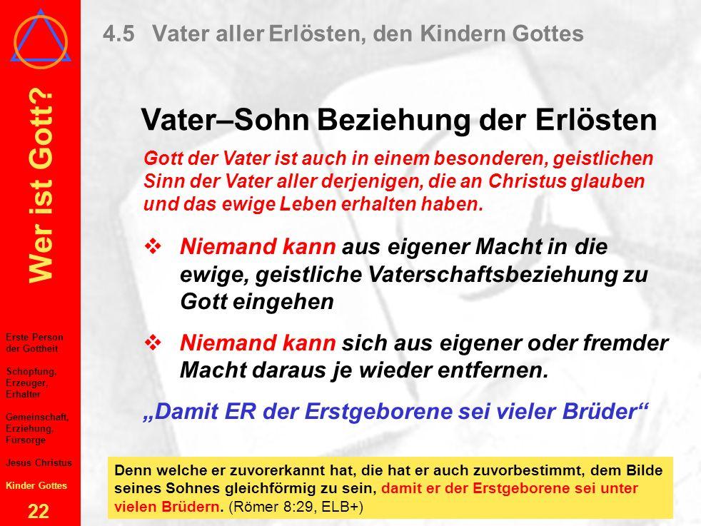 Wer ist Gott? 21 4.5 Vater aller Erlösten, den Kindern Gottes Vater–Sohn Beziehung der Erlösten Es geht um das ewige Leben durch Glauben an Christus J