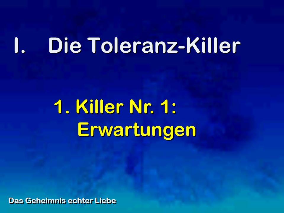 I.Die Toleranz-Killer Das Geheimnis echter Liebe 1. Killer Nr. 1: Erwartungen