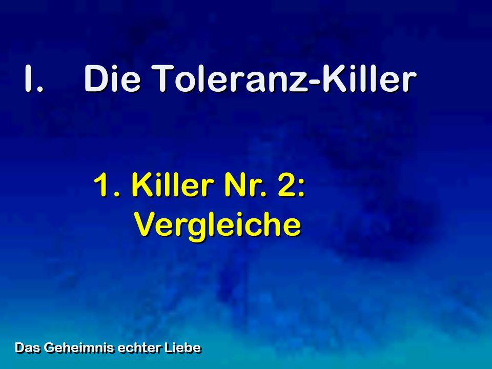 I.Die Toleranz-Killer Das Geheimnis echter Liebe 1. Killer Nr. 2: Vergleiche