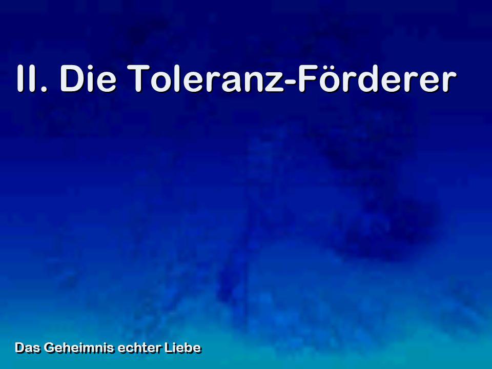 II. Die Toleranz-Förderer Das Geheimnis echter Liebe