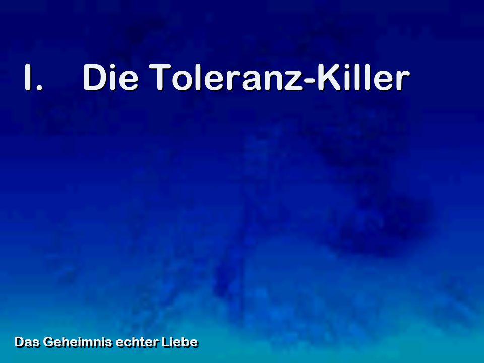 I.Die Toleranz-Killer Das Geheimnis echter Liebe