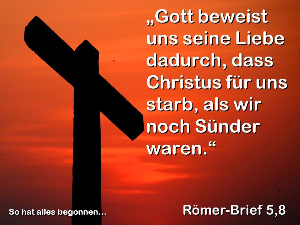 Gott beweist uns seine Liebe dadurch, dass Christus für uns starb, als wir noch Sünder waren.