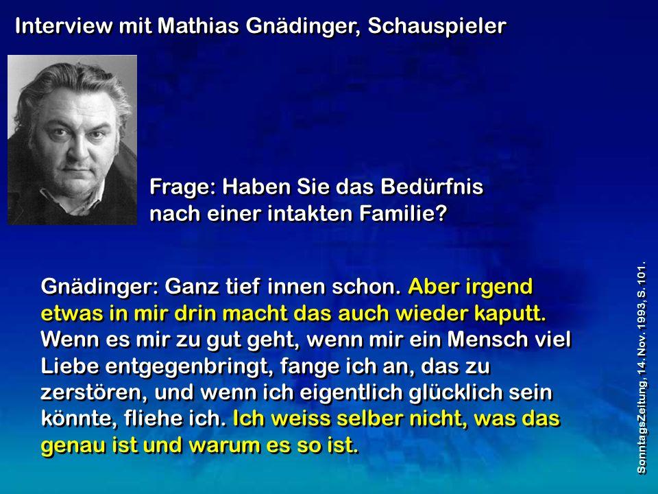 Interview mit Mathias Gnädinger, Schauspieler Frage: Haben Sie das Bedürfnis nach einer intakten Familie.