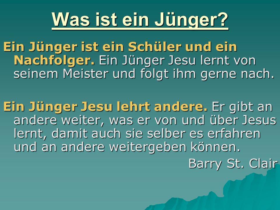 Was ist ein Jünger? Ein Jünger ist ein Schüler und ein Nachfolger. Ein Jünger Jesu lernt von seinem Meister und folgt ihm gerne nach. Ein Jünger Jesu