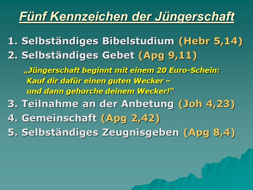 Fünf Kennzeichen der Jüngerschaft 1. Selbständiges Bibelstudium (Hebr 5,14) 2. Selbständiges Gebet (Apg 9,11) Jüngerschaft beginnt mit einem 20 Euro-S