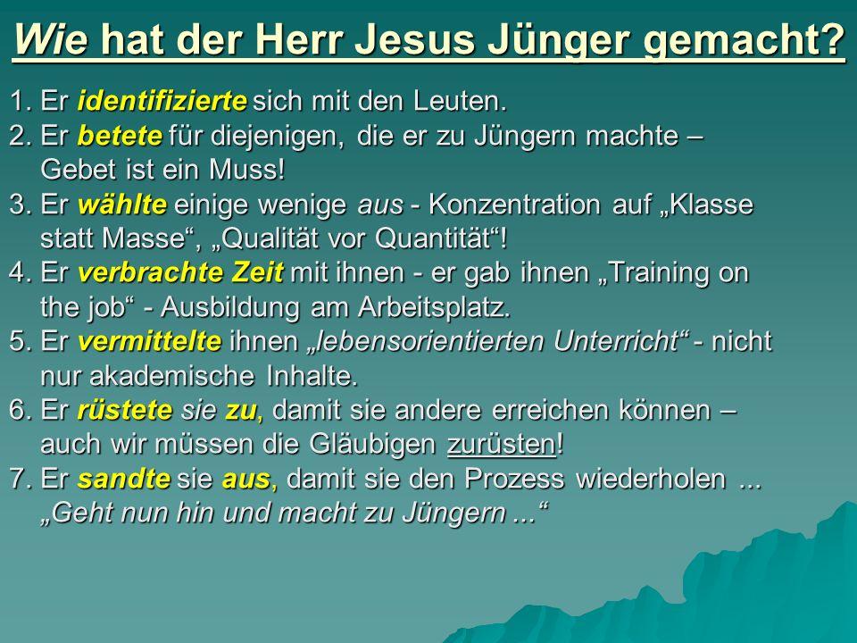 Wie hat der Herr Jesus Jünger gemacht? 1. Er identifizierte sich mit den Leuten. 2. Er betete für diejenigen, die er zu Jüngern machte – Gebet ist ein