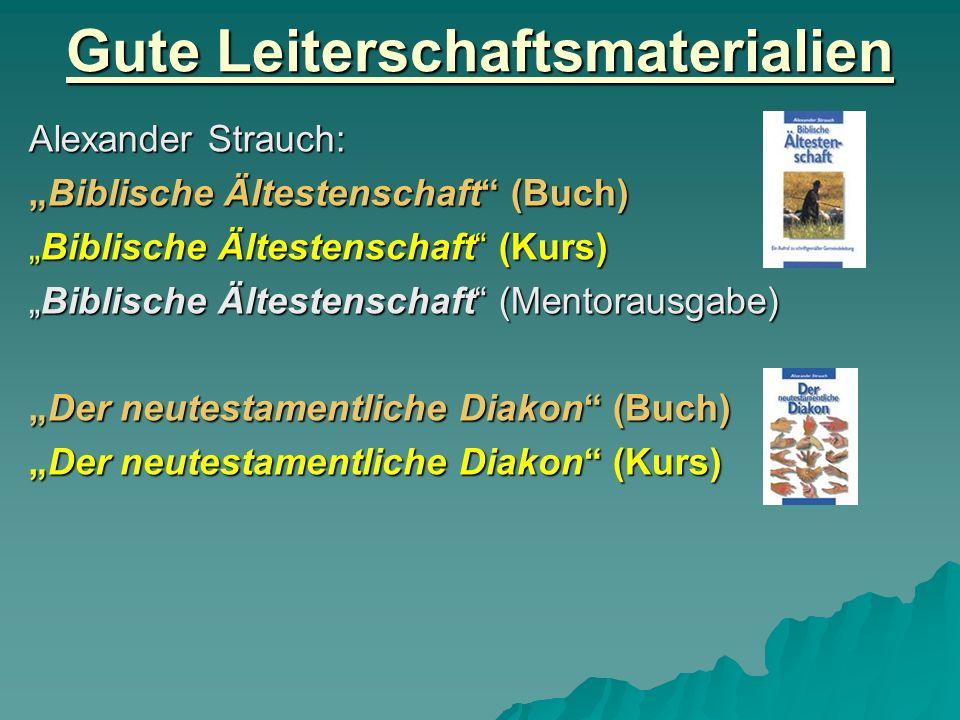 Gute Leiterschaftsmaterialien Alexander Strauch: Biblische Ältestenschaft (Buch) Biblische Ältestenschaft (Kurs) Biblische Ältestenschaft (Mentorausga