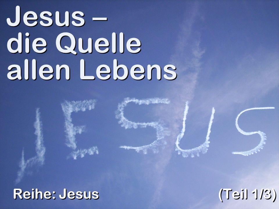 Jesus – die Quelle allen Lebens (Teil 1/3) Reihe: Jesus
