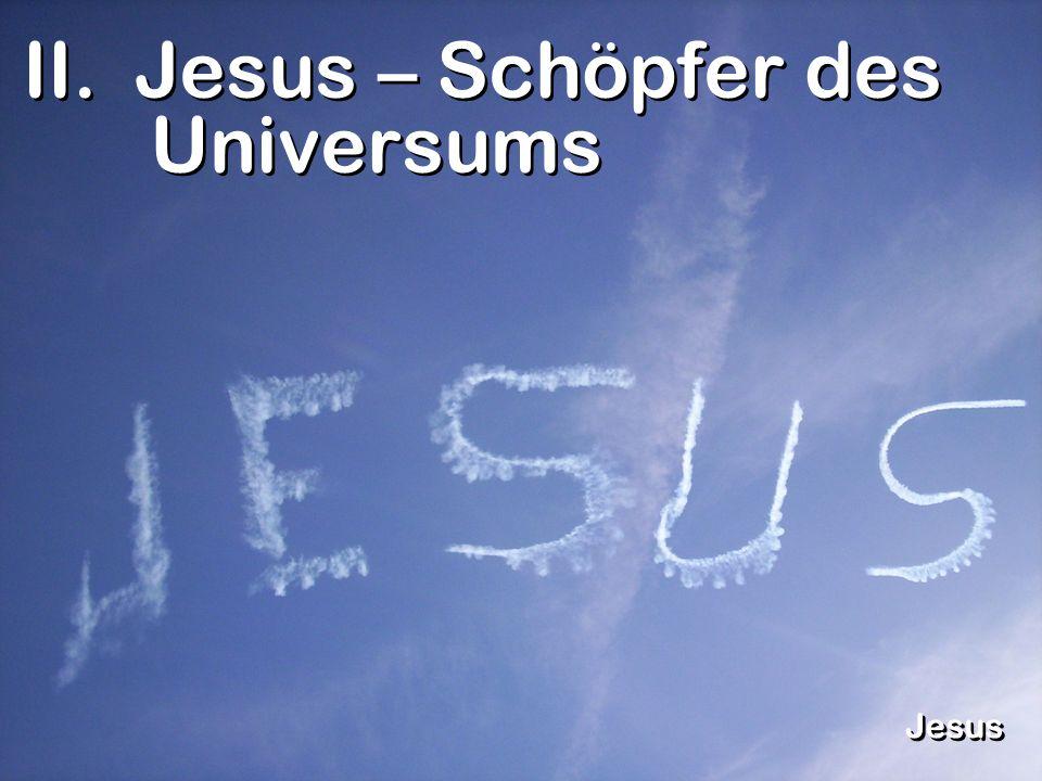 II. Jesus – Schöpfer des Universums Jesus