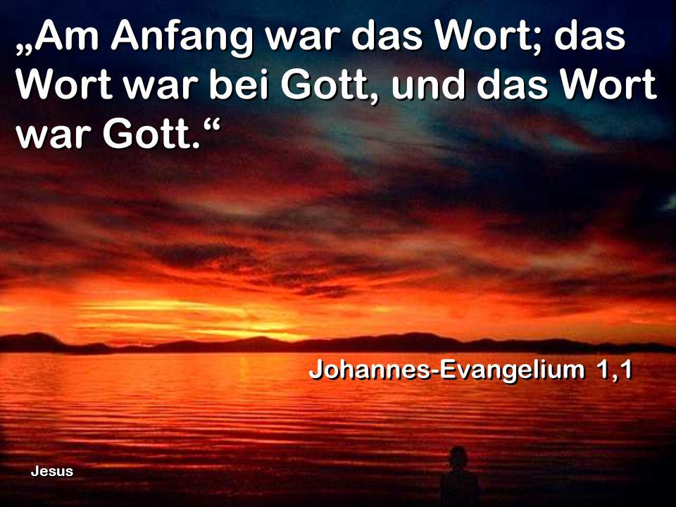 Am Anfang war das Wort; das Wort war bei Gott, und das Wort war Gott. Johannes-Evangelium 1,1 Jesus
