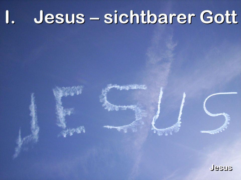 I.Jesus – sichtbarer Gott Jesus