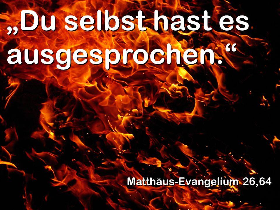 Du selbst hast es ausgesprochen. Matthäus-Evangelium 26,64