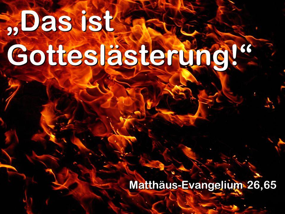 Das ist Gotteslästerung! Matthäus-Evangelium 26,65