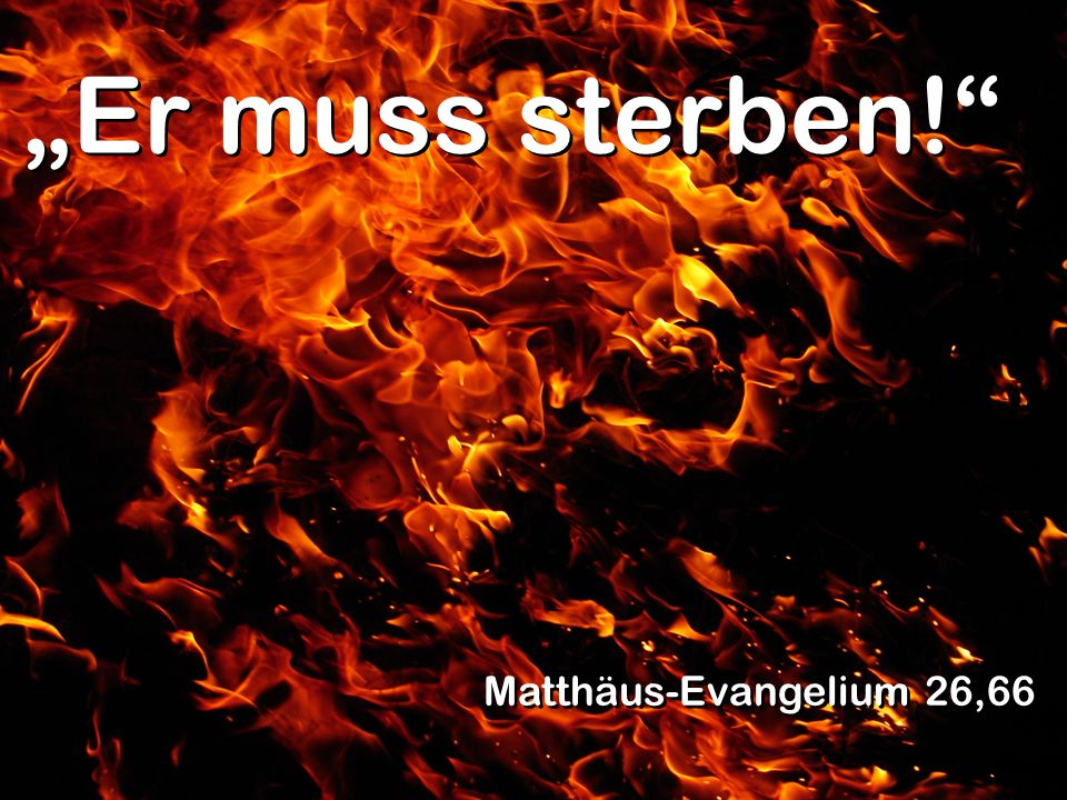 Er muss sterben! Matthäus-Evangelium 26,66