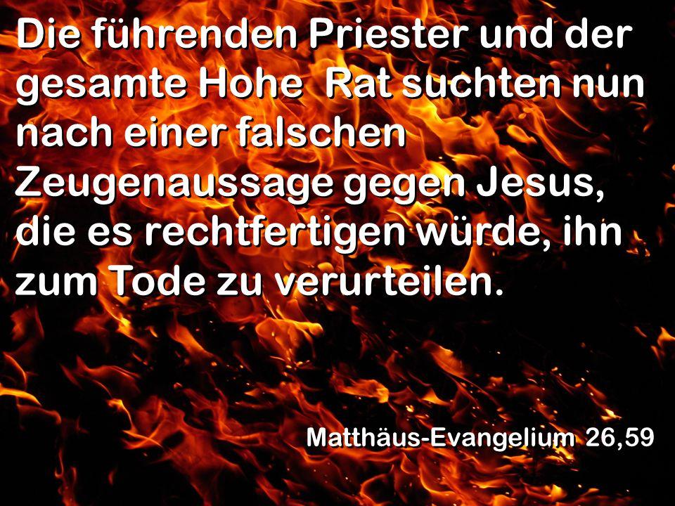 Die führenden Priester und der gesamte Hohe Rat suchten nun nach einer falschen Zeugenaussage gegen Jesus, die es rechtfertigen würde, ihn zum Tode zu