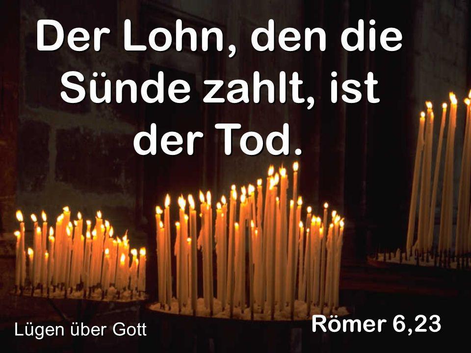 Der Lohn, den die Sünde zahlt, ist der Tod. Römer 6,23 Lügen über Gott