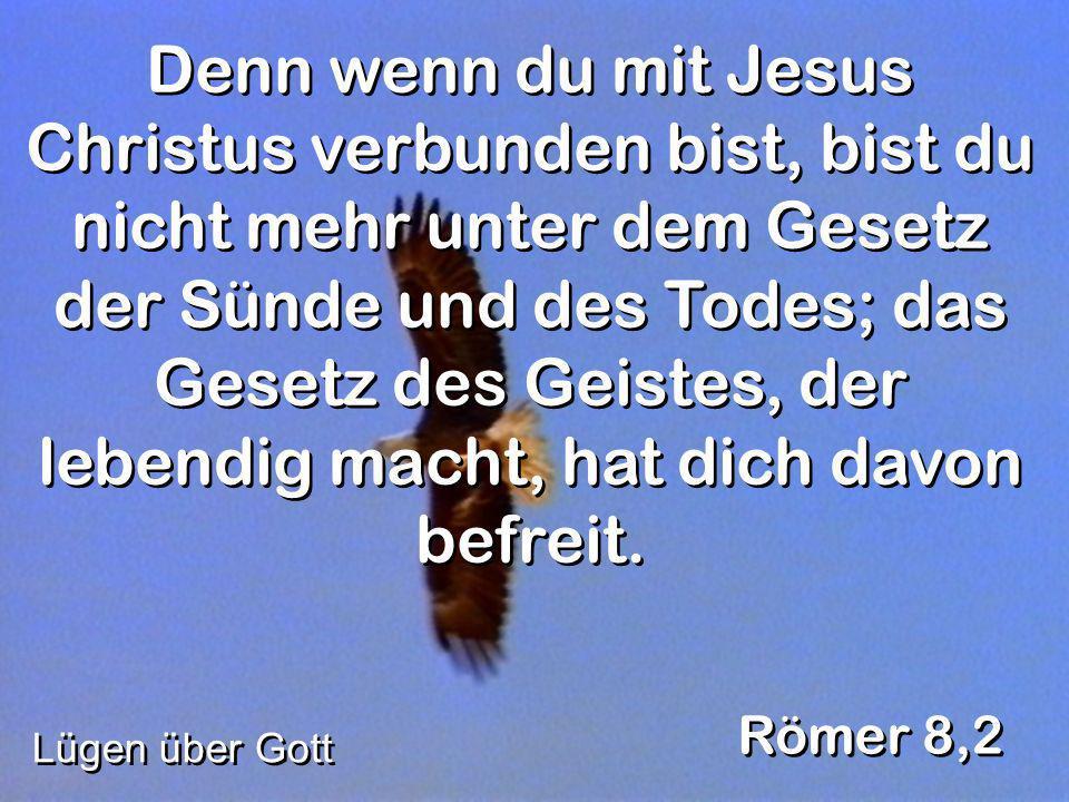 Denn wenn du mit Jesus Christus verbunden bist, bist du nicht mehr unter dem Gesetz der Sünde und des Todes; das Gesetz des Geistes, der lebendig mach