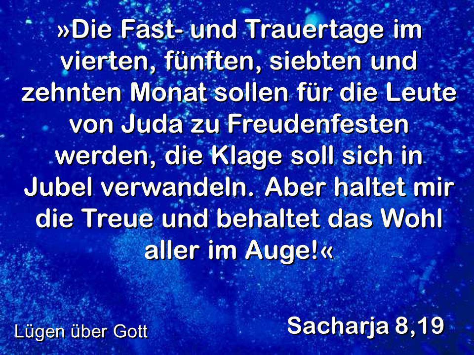 »Die Fast- und Trauertage im vierten, fünften, siebten und zehnten Monat sollen für die Leute von Juda zu Freudenfesten werden, die Klage soll sich in