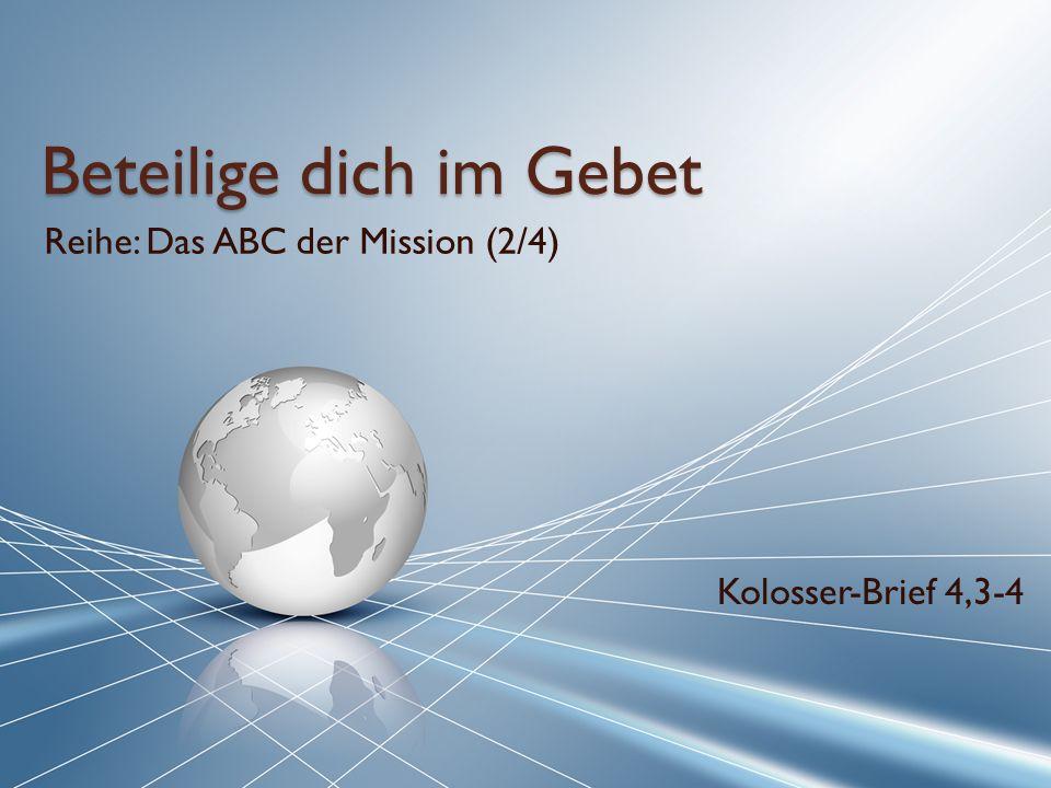 Beteilige dich im Gebet Reihe: Das ABC der Mission (2/4) Kolosser-Brief 4,3-4