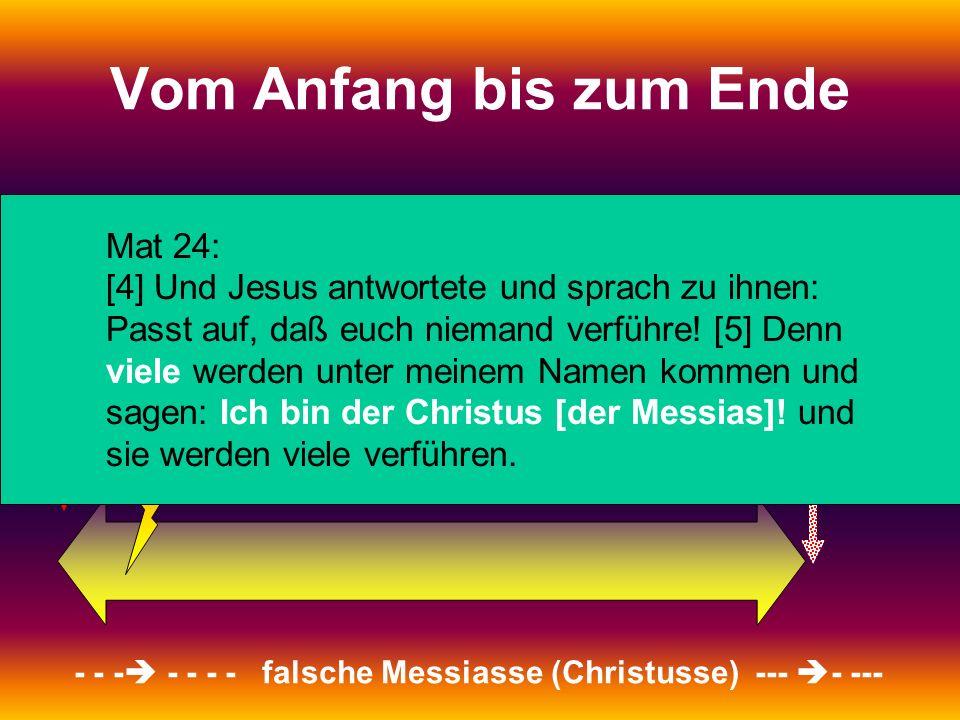 1. Kommen: Der leidende Messias 2. Kommen: Der herrschende Messias Vom Anfang bis zum Ende - - - - - - - falsche Messiasse (Christusse) --- - --- Mat
