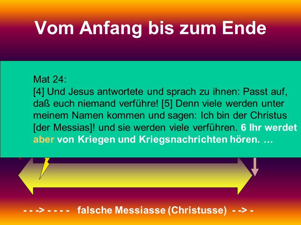1. Kommen: Der leidende Messias 2. Kommen: Der herrschende Messias Vom Anfang bis zum Ende - - -> - - - - falsche Messiasse (Christusse) - -> - Mat 24