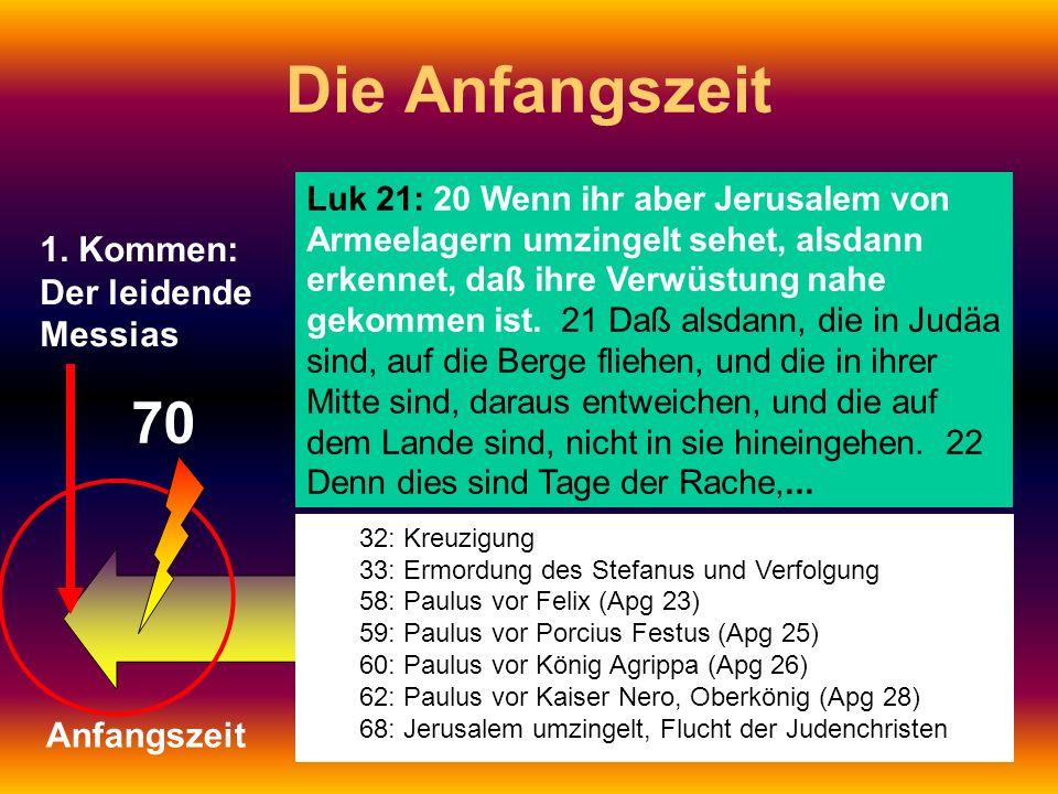 1. Kommen: Der leidende Messias Die Anfangszeit Anfangszeit Luk 21: 20 Wenn ihr aber Jerusalem von Armeelagern umzingelt sehet, alsdann erkennet, daß