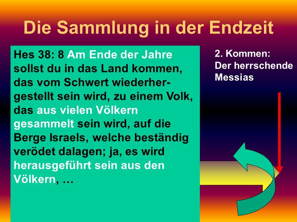 1. Kommen: Der leidende Messias 2. Kommen: Der herrschende Messias Die Sammlung in der Endzeit Hes 38: 8 Am Ende der Jahre sollst du in das Land komme