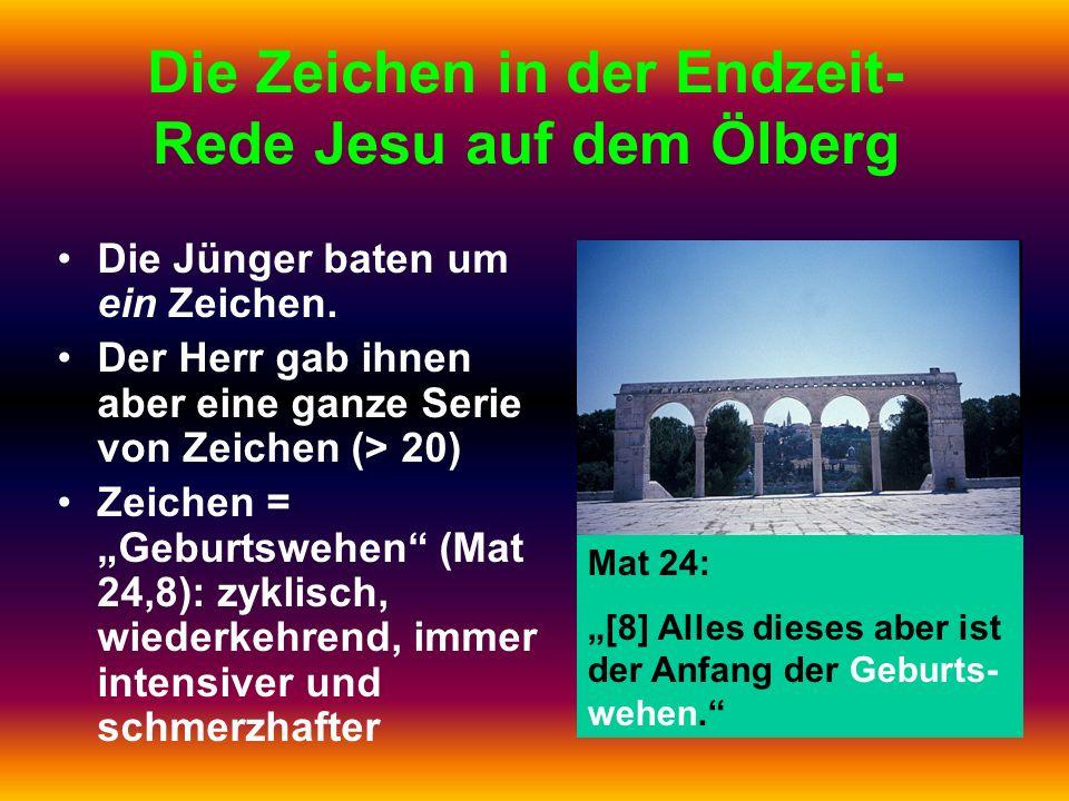 Die Zeichen in der Endzeit- Rede Jesu auf dem Ölberg Die Jünger baten um ein Zeichen. Der Herr gab ihnen aber eine ganze Serie von Zeichen (> 20) Zeic