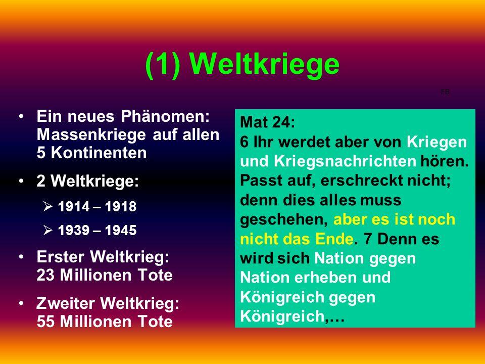 (1) Weltkriege Ein neues Phänomen: Massenkriege auf allen 5 Kontinenten 2 Weltkriege: 1914 – 1918 1939 – 1945 Erster Weltkrieg: 23 Millionen Tote Zwei
