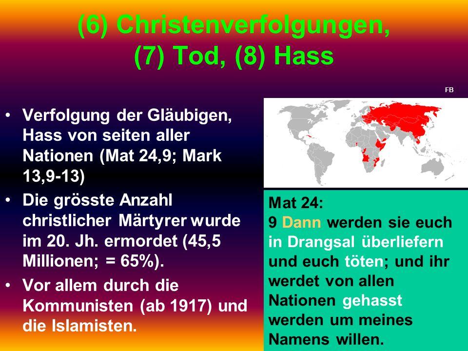 (6) Christenverfolgungen, (7) Tod, (8) Hass Verfolgung der Gläubigen, Hass von seiten aller Nationen (Mat 24,9; Mark 13,9-13) Die grösste Anzahl chris