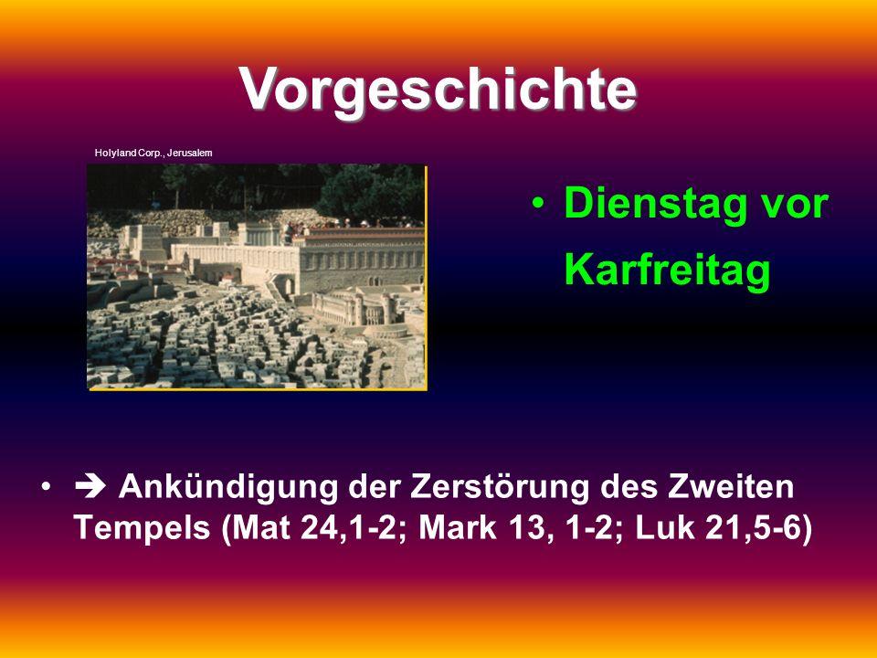 Vorgeschichte Dienstag vor Karfreitag Ankündigung der Zerstörung des Zweiten Tempels (Mat 24,1-2; Mark 13, 1-2; Luk 21,5-6) Holyland Corp., Jerusalem