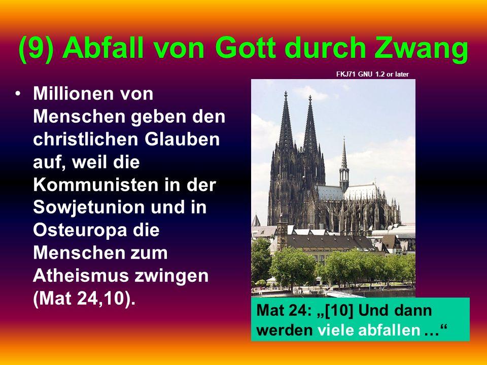 (9) Abfall von Gott durch Zwang Millionen von Menschen geben den christlichen Glauben auf, weil die Kommunisten in der Sowjetunion und in Osteuropa di