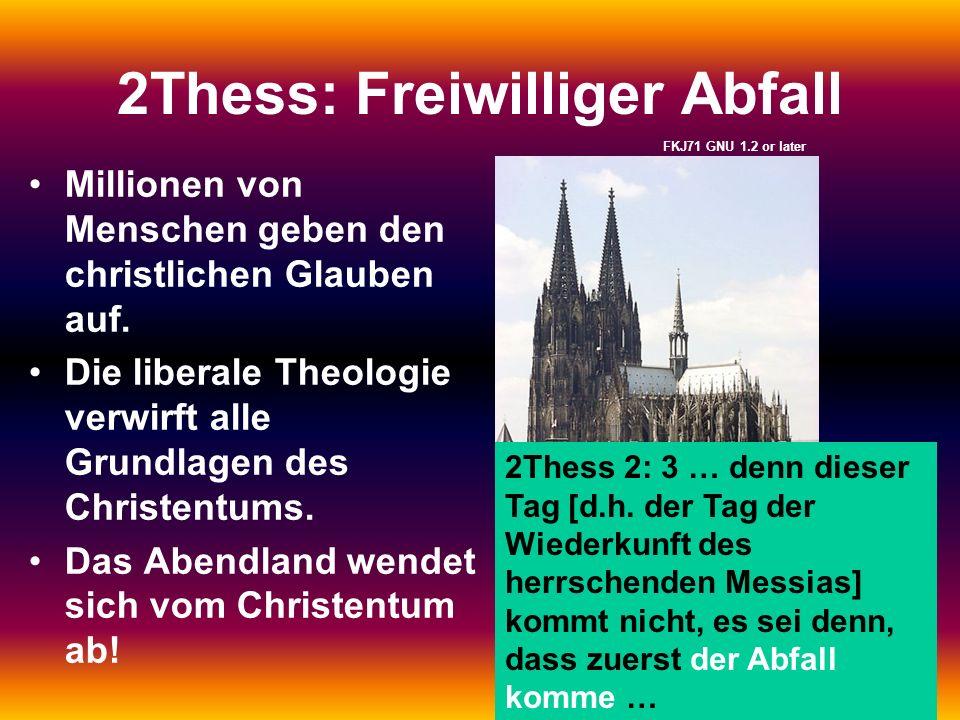 2Thess: Freiwilliger Abfall Millionen von Menschen geben den christlichen Glauben auf. Die liberale Theologie verwirft alle Grundlagen des Christentum