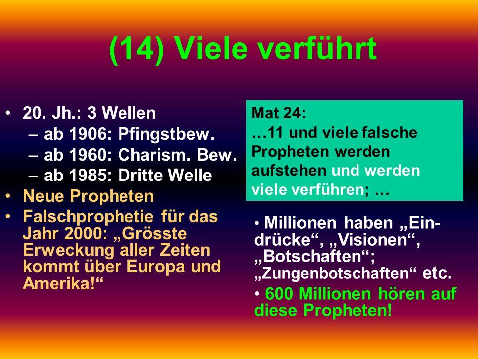 (14) Viele verführt 20. Jh.: 3 Wellen –ab 1906: Pfingstbew. –ab 1960: Charism. Bew. –ab 1985: Dritte Welle Neue Propheten Falschprophetie für das Jahr