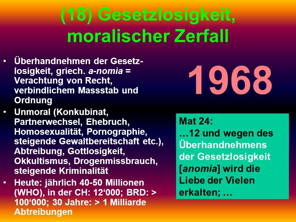 (18) Gesetzlosigkeit, moralischer Zerfall Überhandnehmen der Gesetz- losigkeit, griech. a-nomia = Verachtung von Recht, verbindlichem Massstab und Ord