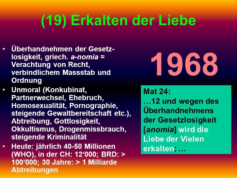 (19) Erkalten der Liebe Überhandnehmen der Gesetz- losigkeit, griech. a-nomia = Verachtung von Recht, verbindlichem Massstab und Ordnung Unmoral (Konk