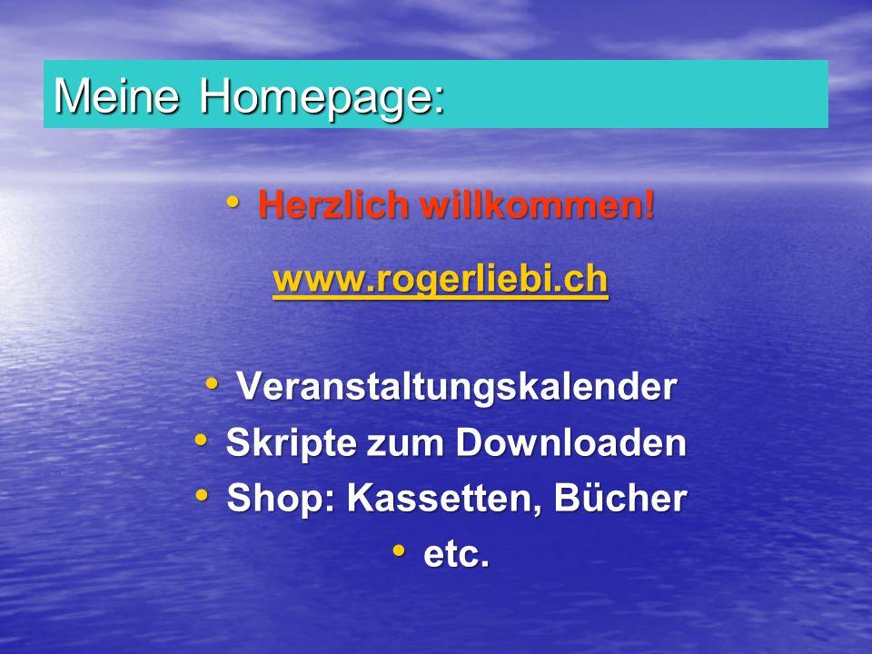 Meine Homepage: Herzlich willkommen! Herzlich willkommen! www.rogerliebi.ch Veranstaltungskalender Veranstaltungskalender Skripte zum Downloaden Skrip