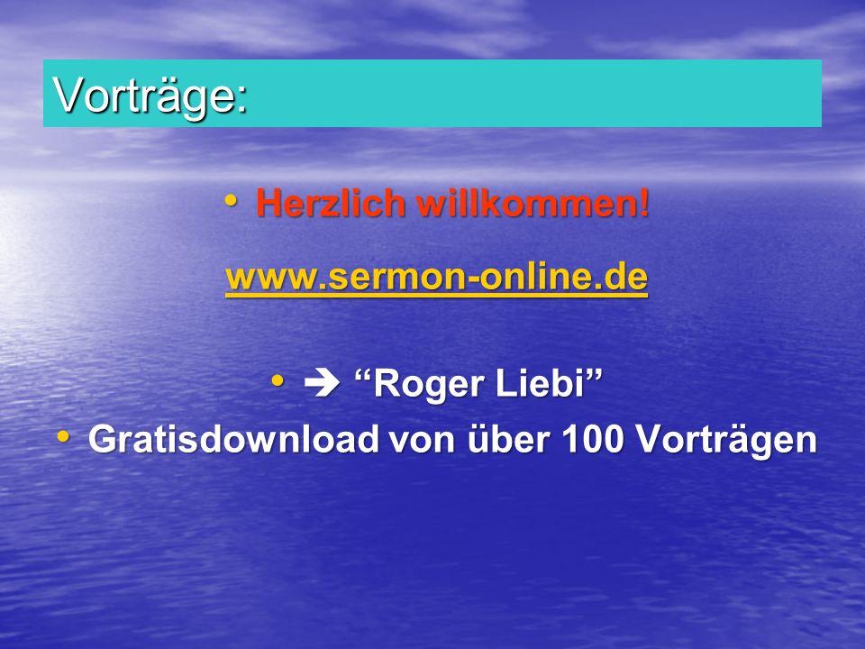 Vorträge: Herzlich willkommen! Herzlich willkommen! www.sermon-online.de Roger Liebi Roger Liebi Gratisdownload von über 100 Vorträgen Gratisdownload