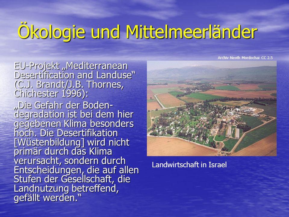 Ökologie und Mittelmeerländer EU-Projekt Mediterranean Desertification and Landuse (C.J. Brandt/J.B. Thornes, Chichester 1996): Die Gefahr der Boden-