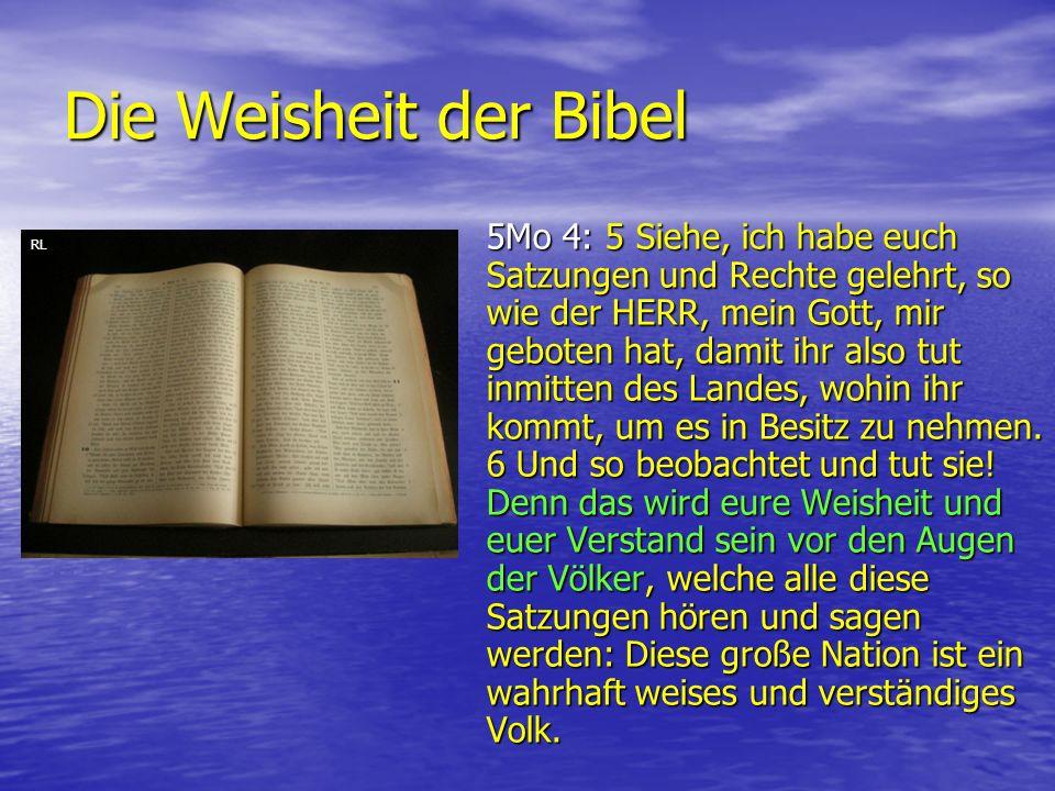Die Weisheit der Bibel 5Mo 4: 5 Siehe, ich habe euch Satzungen und Rechte gelehrt, so wie der HERR, mein Gott, mir geboten hat, damit ihr also tut inm
