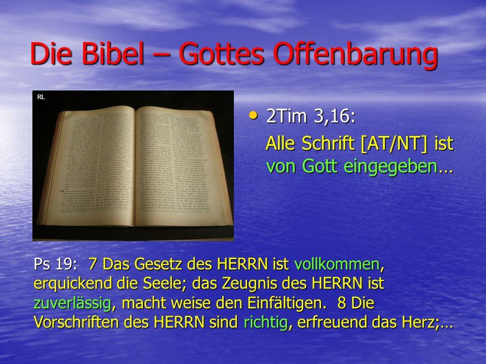 Die Bibel – Gottes Offenbarung 2Tim 3,16: 2Tim 3,16: Alle Schrift [AT/NT] ist von Gott eingegeben… Alle Schrift [AT/NT] ist von Gott eingegeben… Ps 19