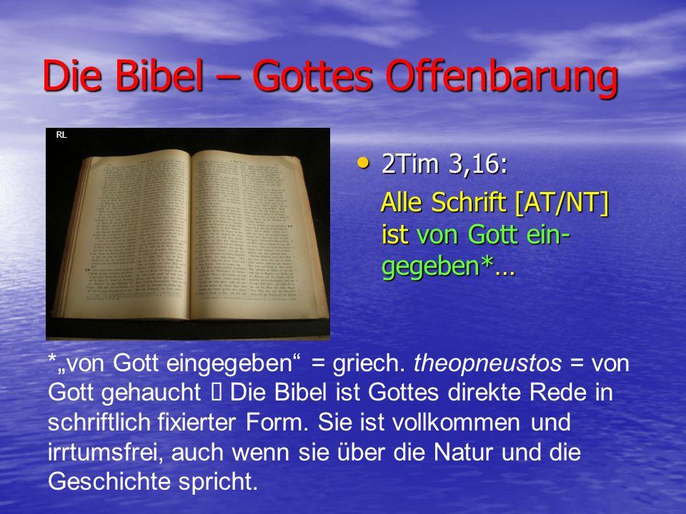 Die Bibel – Gottes Offenbarung 2Tim 3,16: 2Tim 3,16: Alle Schrift [AT/NT] ist von Gott ein- gegeben*… Alle Schrift [AT/NT] ist von Gott ein- gegeben*…