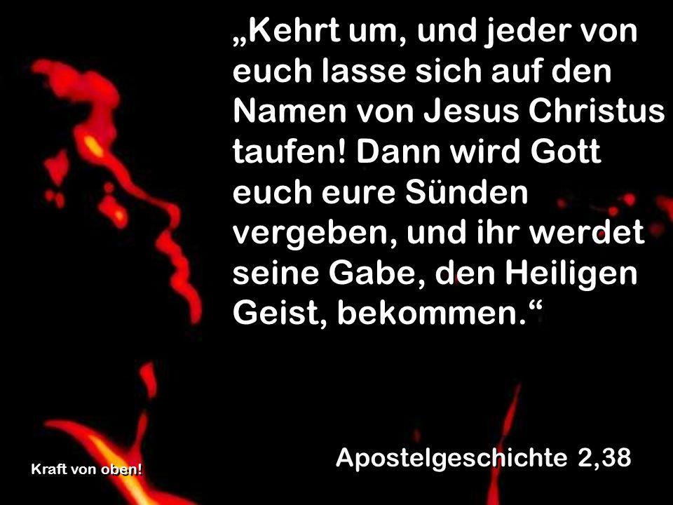 Kehrt um, und jeder von euch lasse sich auf den Namen von Jesus Christus taufen! Dann wird Gott euch eure Sünden vergeben, und ihr werdet seine Gabe,