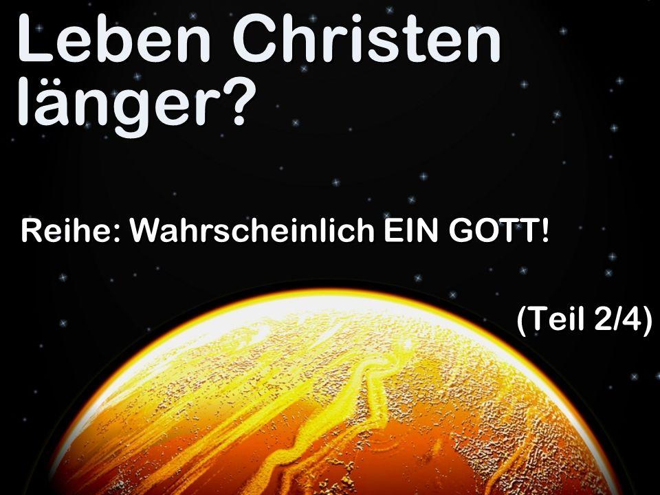 Leben Christen länger? (Teil 2/4) Reihe: Wahrscheinlich EIN GOTT!
