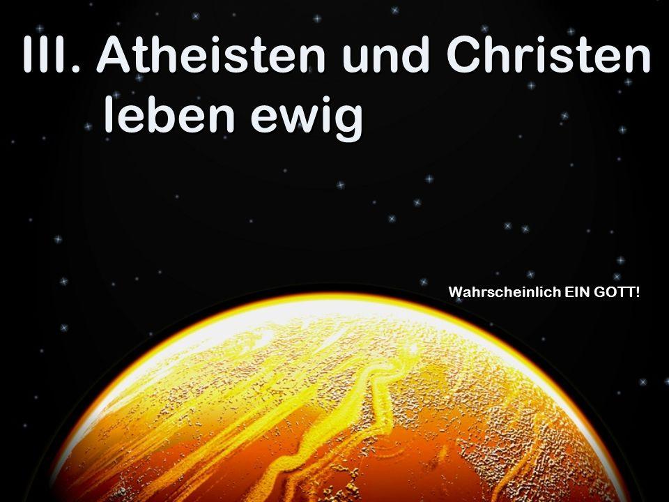 III. Atheisten und Christen leben ewig