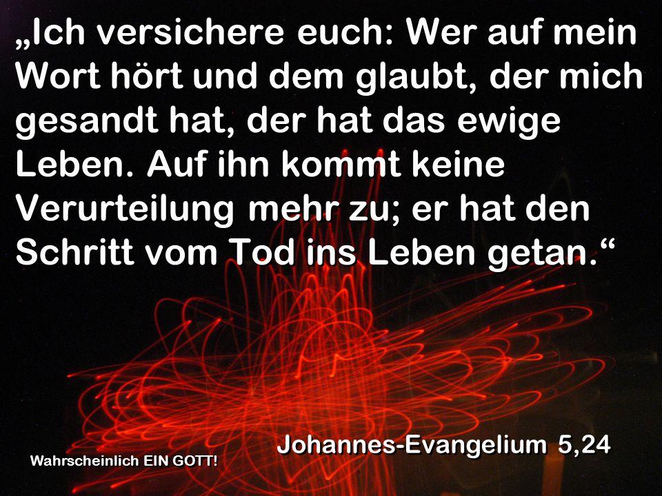 Ich versichere euch: Wer auf mein Wort hört und dem glaubt, der mich gesandt hat, der hat das ewige Leben. Auf ihn kommt keine Verurteilung mehr zu; e