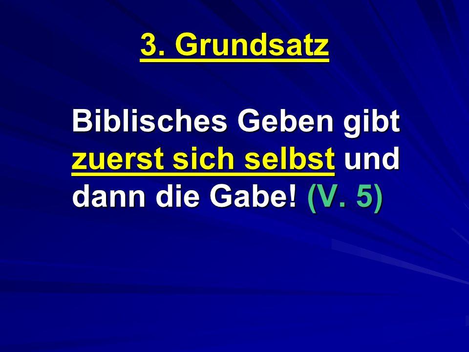 3. Grundsatz Biblisches Geben gibt zuerst sich selbst und dann die Gabe! (V. 5)
