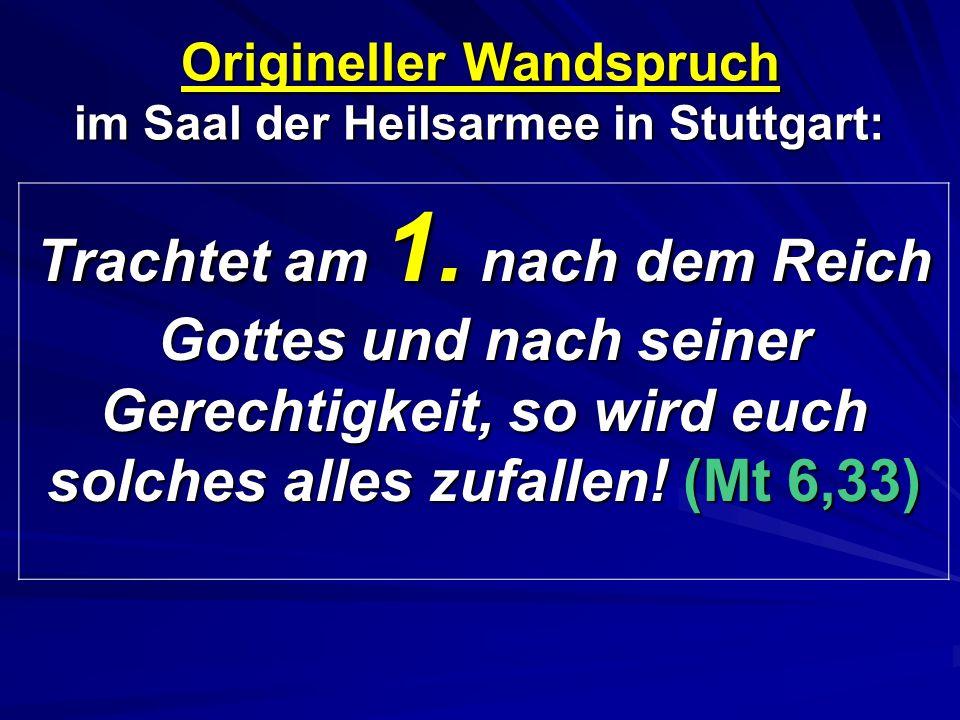 Origineller Wandspruch im Saal der Heilsarmee in Stuttgart: Trachtet am 1. nach dem Reich Gottes und nach seiner Gerechtigkeit, so wird euch solches a