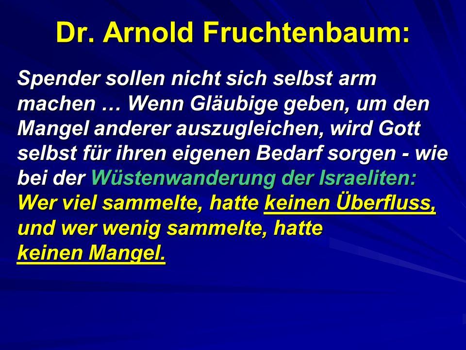 Dr. Arnold Fruchtenbaum: Spender sollen nicht sich selbst arm machen … Wenn Gläubige geben, um den Mangel anderer auszugleichen, wird Gott selbst für