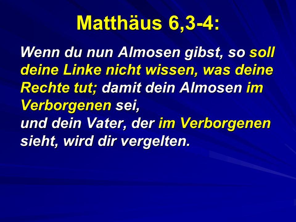 Matthäus 6,3-4: Wenn du nun Almosen gibst, so soll deine Linke nicht wissen, was deine Rechte tut; damit dein Almosen im Verborgenen sei, und dein Vat
